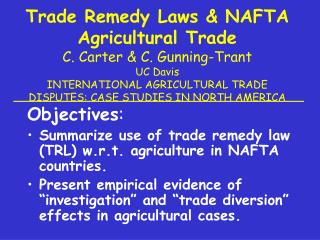 Objectives :   Summarize use of trade remedy law (TRL) w.r.t. agriculture in NAFTA countries.