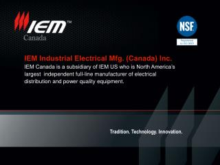 IEM Industrial Electrical Mfg. Canada Inc. IEM Canada is a subsidiary of IEM US who is North America s largest  independ