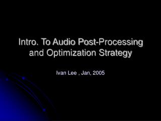 Intro. To Audio Post-Processing and Optimization Strategy