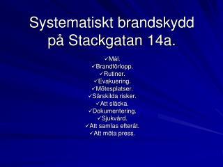 Systematiskt brandskydd på Stackgatan 14a.