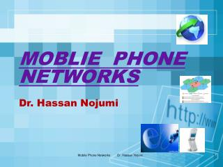 MOBLIE  PHONE NETWORKS Dr. Hassan Nojumi