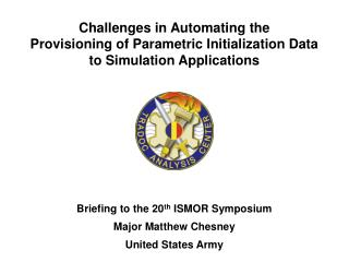 Briefing to the 20 th  ISMOR Symposium Major Matthew Chesney United States Army