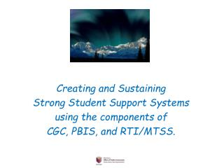 Creating and Sustaining  Strong Student Support Systems  using the components of
