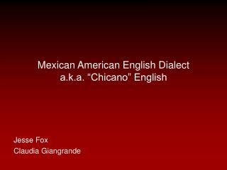 "Mexican American English Dialect a.k.a. ""Chicano"" English"