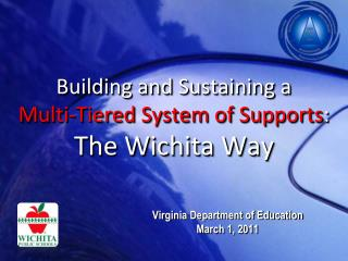 Building and Sustaining a  Multi-Tiered System of Supports :  The Wichita Way