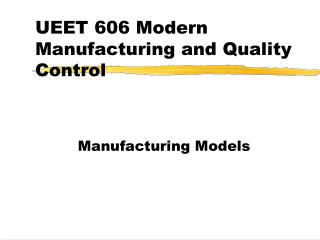 UEET 606 Modern Manufacturing and Quality Control