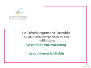 Le Développement Durable  au sein des entreprises et des institutions Le point de vue Marketing -