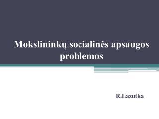 Mokslininkų socialinės apsaugos problemos