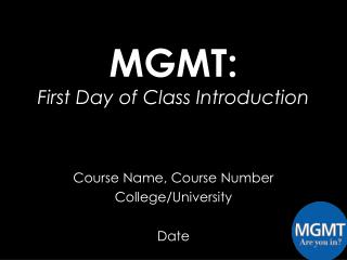 MGMT: First Day of Class Introduction