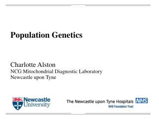 Population Genetics Charlotte Alston NCG Mitochondrial Diagnostic Laboratory Newcastle upon Tyne