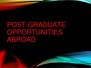 POST-GRADUATE OPPORTUNITIES ABROAD