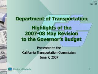 Department of Transportation Highlights of the  2007-08 May Revision  to the Governor's Budget