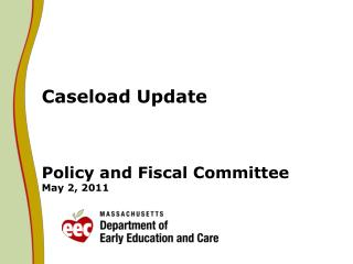 Caseload Update  Policy and Fiscal Committee May 2, 2011