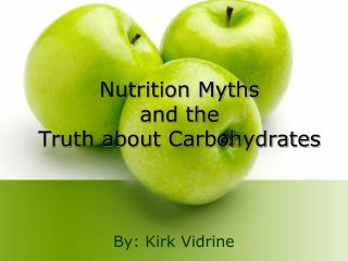 Nutrition Myths  and the  Truth about Carbohydrates