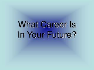 What Career Is In Your Future?