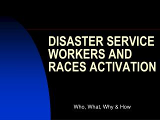 DISASTER SERVICE WORKERS AND RACES ACTIVATION