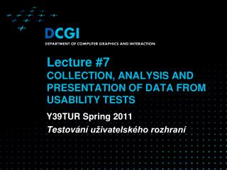 Lecture  #7 COLLECTION, ANALYSIS AND PRESENTATION OF DATA FROM USABILITY TESTS