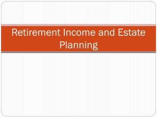 Retirement Income and Estate Planning