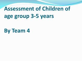 Assessment of Children of age group 3-5 years By Team 4