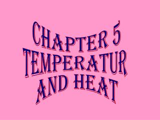 CHAPTER 5 TEMPERATUR  AND HEAT