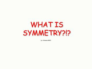 WHAT IS SYMMETRY?!?