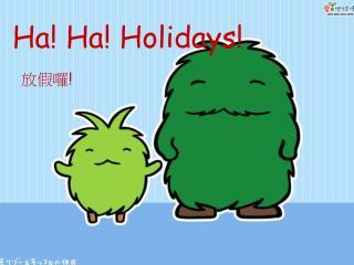 Ha! Ha! Holidays!