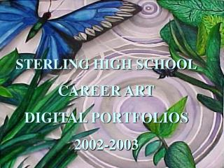 STERLING HIGH SCHOOL CAREER ART DIGITAL PORTFOLIOS 2002-2003