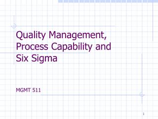 Quality Management,  Process Capability and  Six Sigma MGMT 511