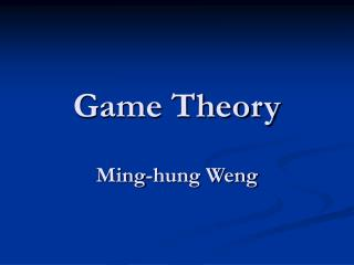 Game Theory Ming-hung Weng