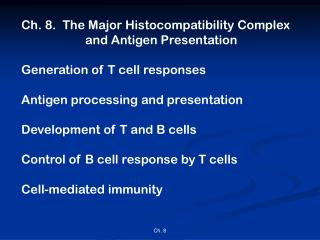 Ch. 8.  The Major Histocompatibility Complex  		and Antigen Presentation Generation of T cell responses Antigen processi