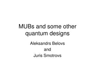 MUBs and some other quantum designs