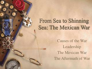 From Sea to Shinning Sea: The Mexican War