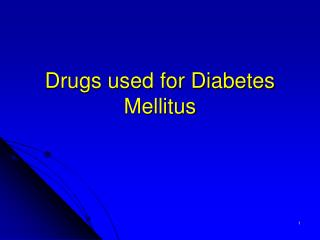 Drugs used for Diabetes Mellitus