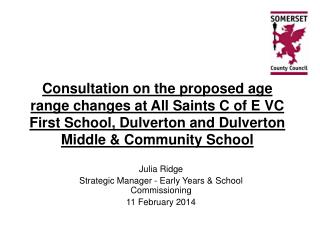 Julia Ridge Strategic Manager - Early Years & School Commissioning  11 February 2014