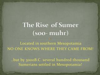 The Rise  of Sumer ( soo -  muhr )