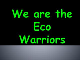 We are the Eco Warriors