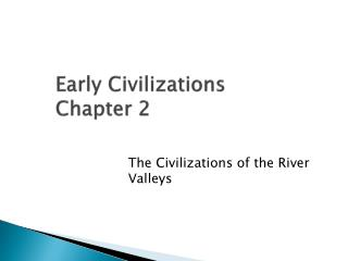 Early Civilizations Chapter 2
