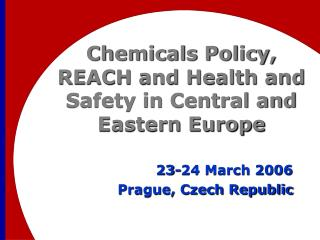 Chemicals Policy,  REACH and Health and Safety in Central and Eastern Europe
