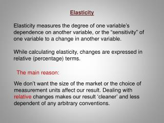 Elasticity   Elasticity measures the degree of one variable s dependence on another variable, or the  sensitivity  of on