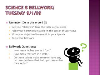 Science 8 Bellwork :  Tuesday 9/1/09
