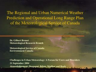 Dr. Gilbert Brunet Meteorological Research Branch Meteorological Service of Canada