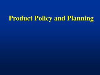 Product Policy and Planning