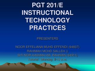 PGT 201/E INSTRUCTIONAL TECHNOLOGY PRACTICES