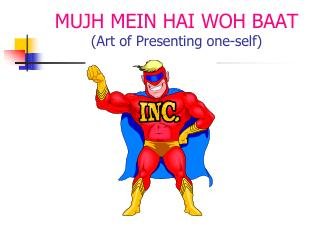 MUJH MEIN HAI WOH BAAT (Art of Presenting one-self)