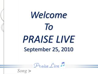 Welcome To PRAISE LIVE September 25, 2010