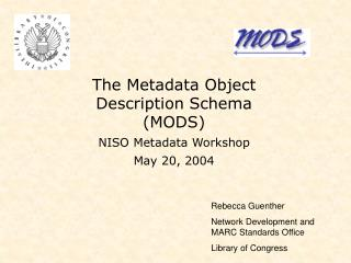 The Metadata Object Description Schema (MODS) NISO Metadata Workshop May 20, 2004