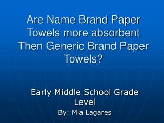 Are Name Brand Paper Towels more absorbent Then Generic Brand Paper Towels?