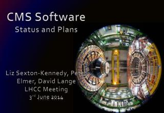 CMS Software Status and Plans Liz Sexton-Kennedy,  Peter  Elmer, David Lange LHCC Meeting