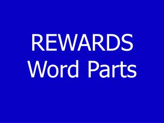 REWARDS Word Parts