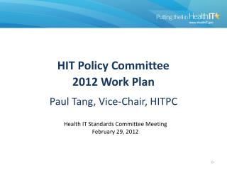 HIT Policy Committee  2012 Work Plan Paul Tang, Vice-Chair, HITPC